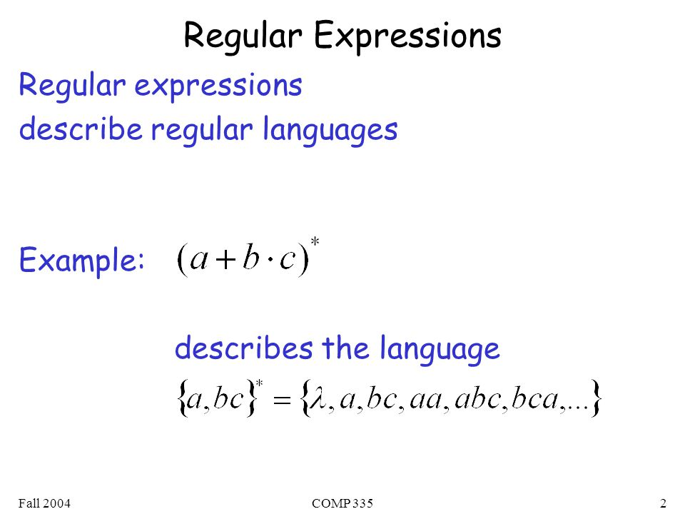 Fall 2004COMP 3352 Regular Expressions Regular expressions describe regular languages Example: describes the language