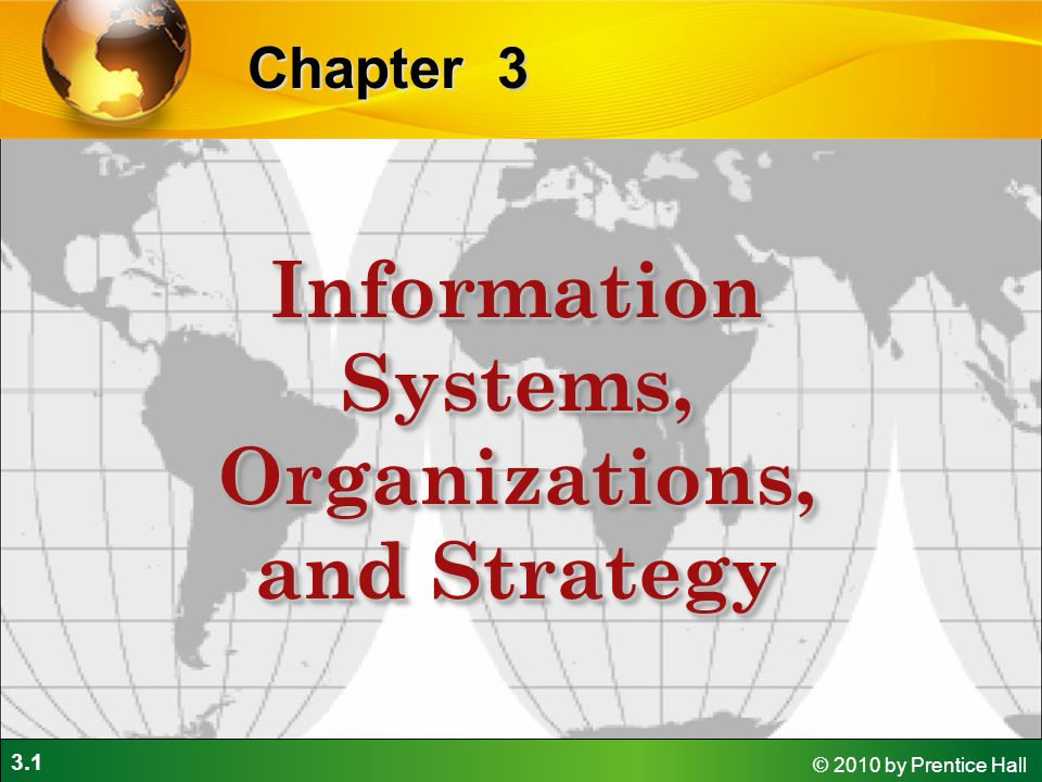 3.1 © 2010 by Prentice Hall 3Chapter Information Systems, Organizations, and Strategy