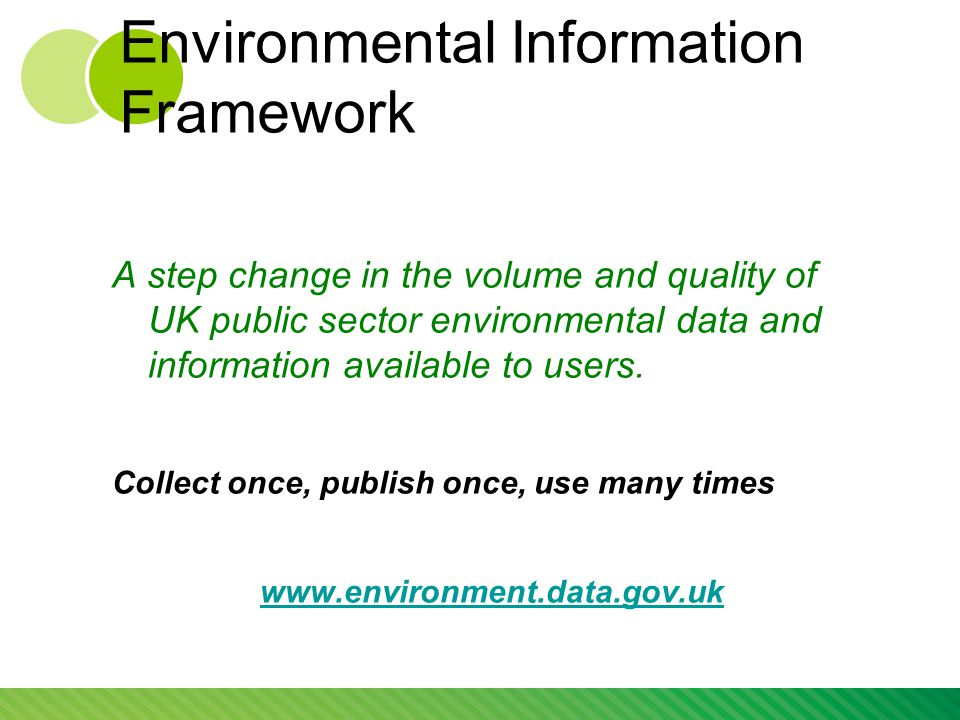Environmental Information Framework A step change in the volume and quality of UK public sector environmental data and information available to users.