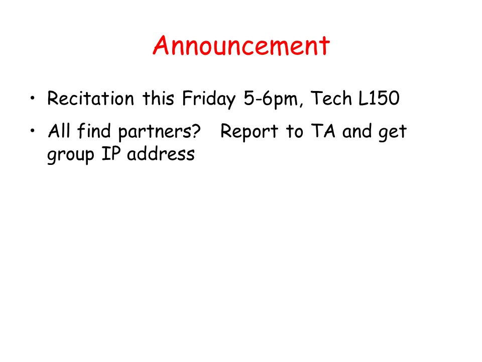 Announcement Recitation this Friday 5-6pm, Tech L150 All find partners.
