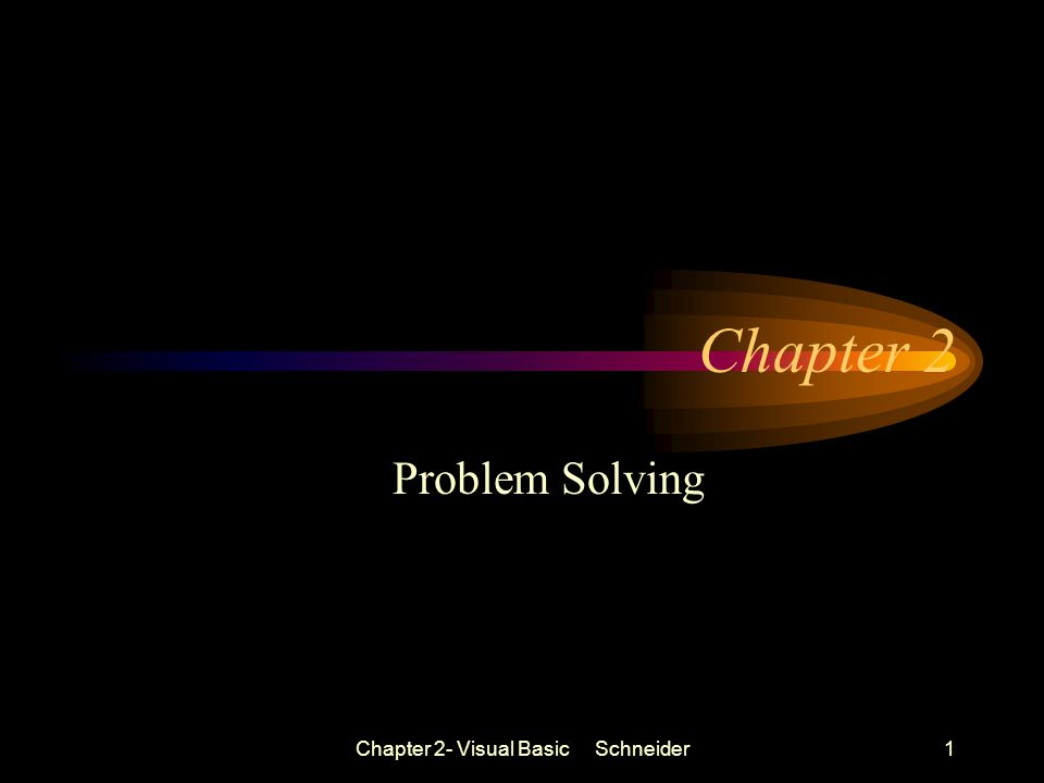 Chapter 2- Visual Basic Schneider1 Chapter 2 Problem Solving