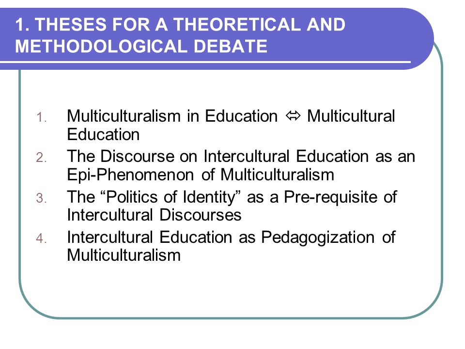 multiculturalism thesis Extracts from this document introduction by, joshua bailey outline thesis statement: is the concept of multiculturalism a wise choice in modern day society.