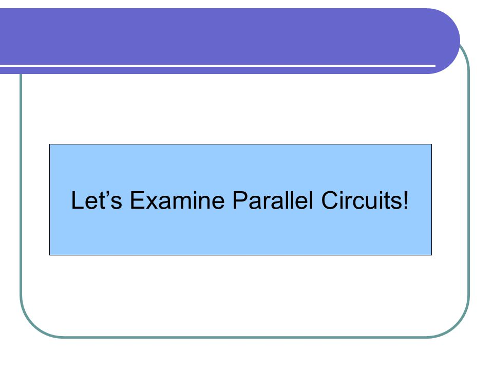 Let's Examine Parallel Circuits!