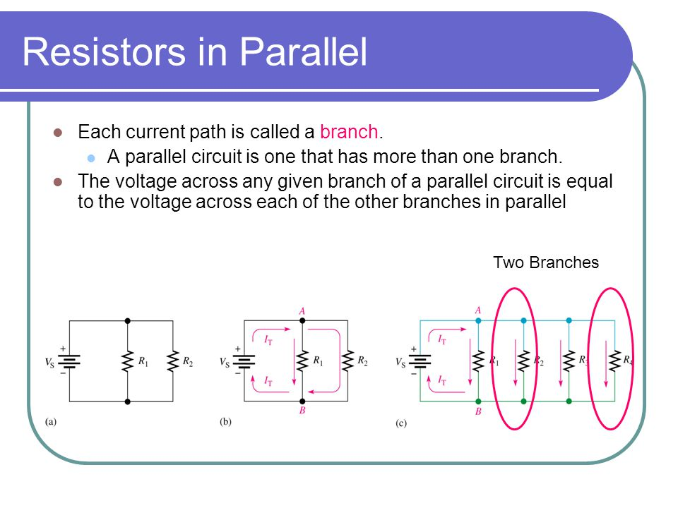 Resistors in Parallel Each current path is called a branch.