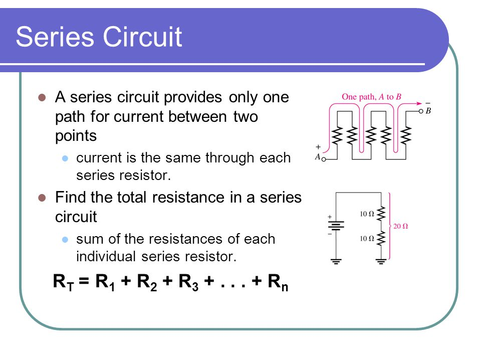 Series Circuit A series circuit provides only one path for current between two points current is the same through each series resistor.