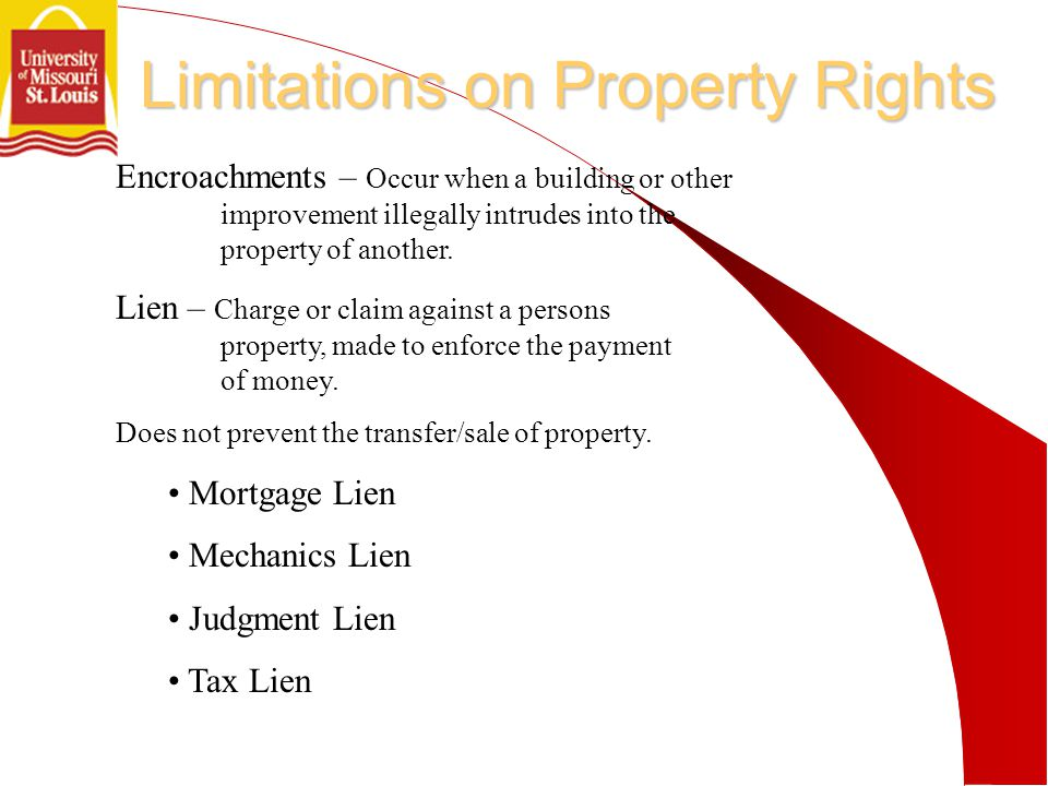 Limitations on Property Rights Lien – Charge or claim against a persons property, made to enforce the payment of money.