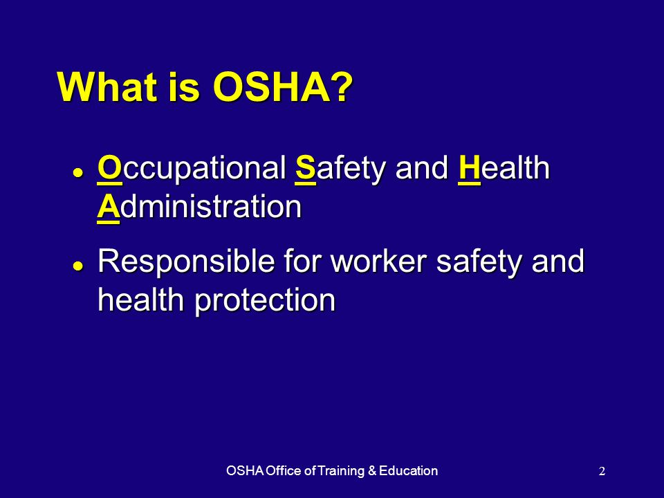 OSHA Office of Training & Education2 What is OSHA.
