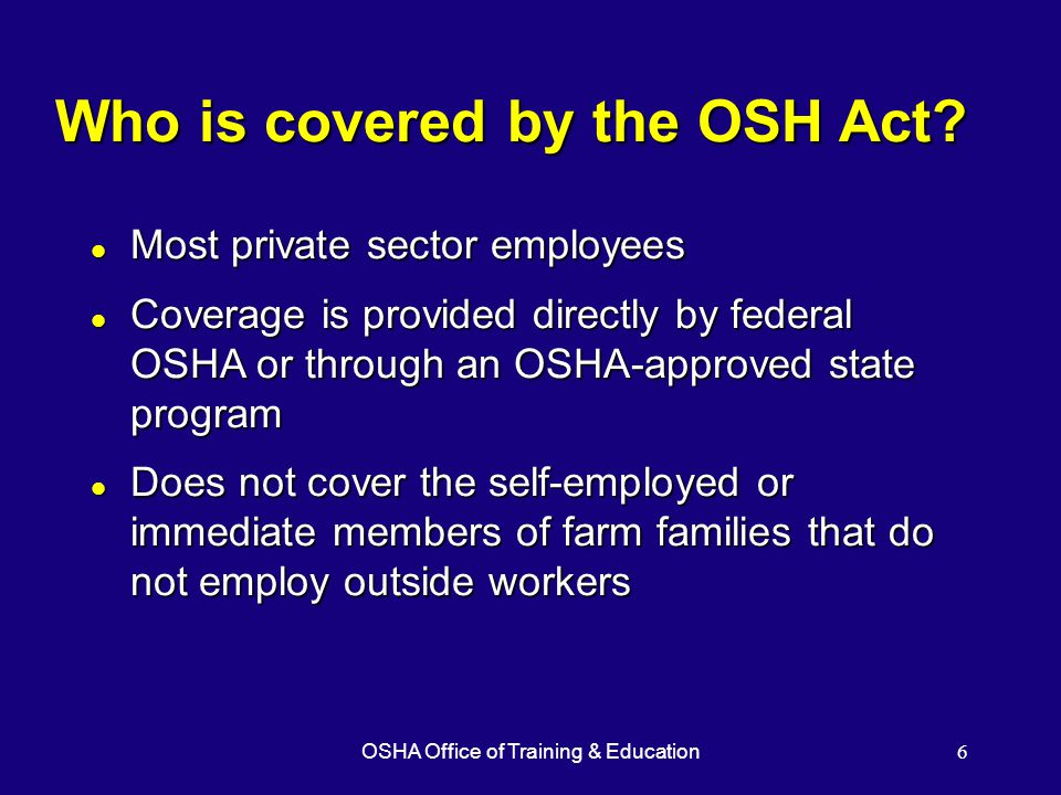 OSHA Office of Training & Education6 Who is covered by the OSH Act.