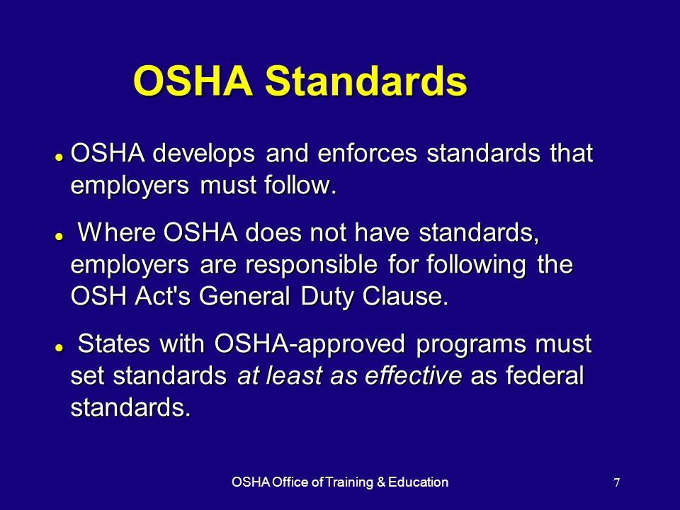 OSHA Office of Training & Education7 OSHA Standards l OSHA develops and enforces standards that employers must follow.