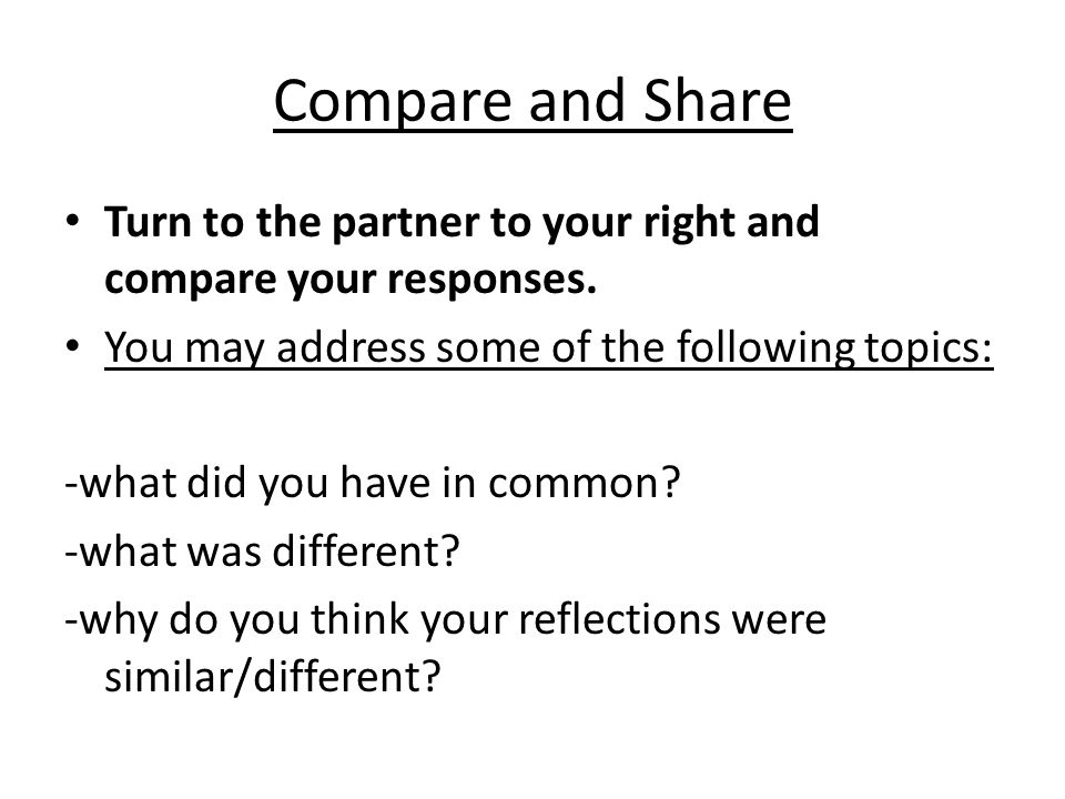 Compare and Share Turn to the partner to your right and compare your responses.