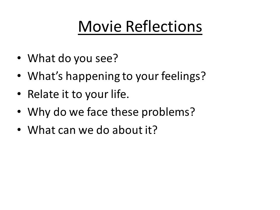 Movie Reflections What do you see. What's happening to your feelings.
