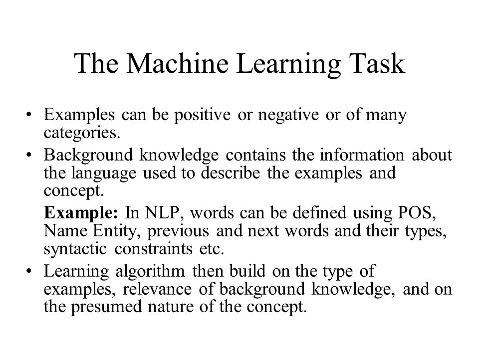 The Machine Learning Task Examples can be positive or negative or of many categories.