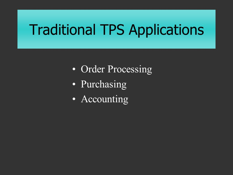 Traditional TPS Applications Order Processing Purchasing Accounting