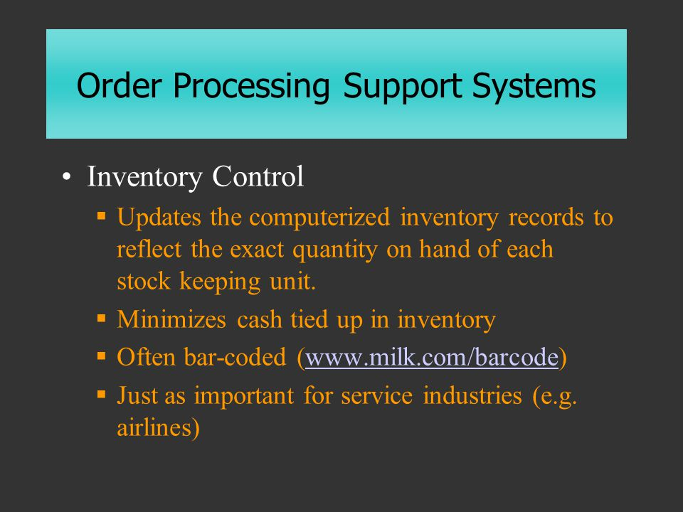 Order Processing Support Systems Inventory Control  Updates the computerized inventory records to reflect the exact quantity on hand of each stock keeping unit.
