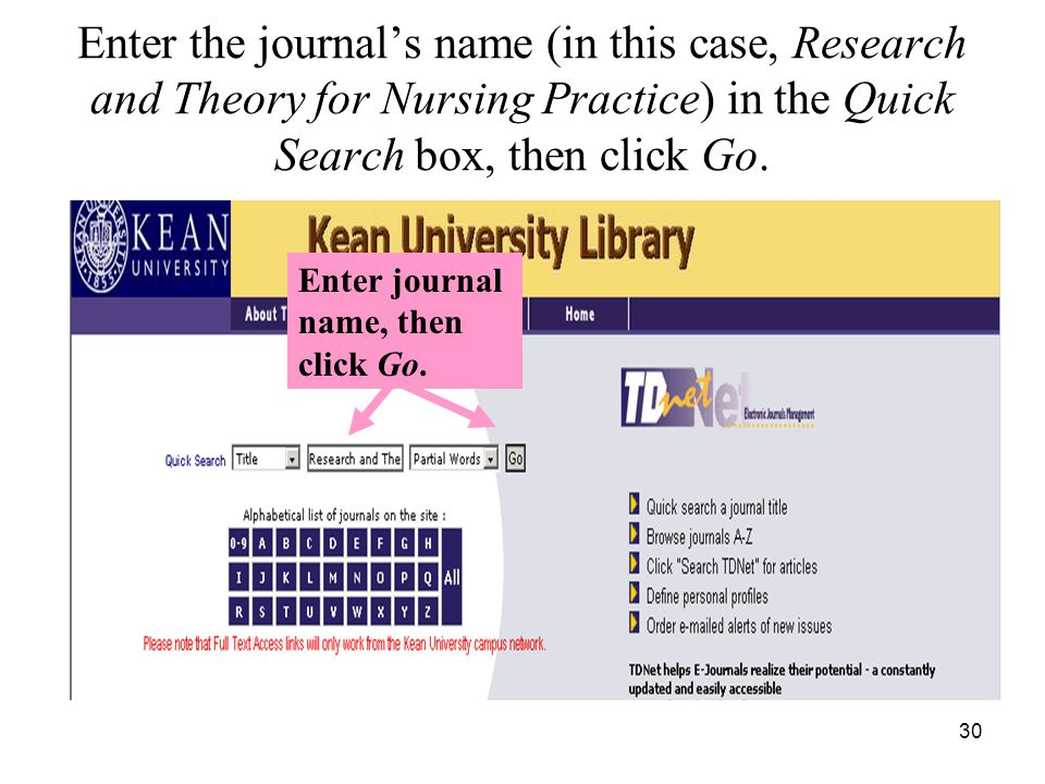 30 Enter the journal's name (in this case, Research and Theory for Nursing Practice) in the Quick Search box, then click Go.