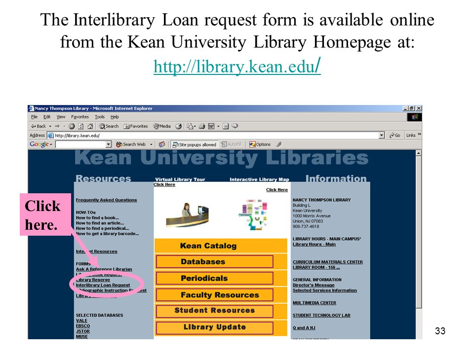 33 The Interlibrary Loan request form is available online from the Kean University Library Homepage at:   /   / Click here.