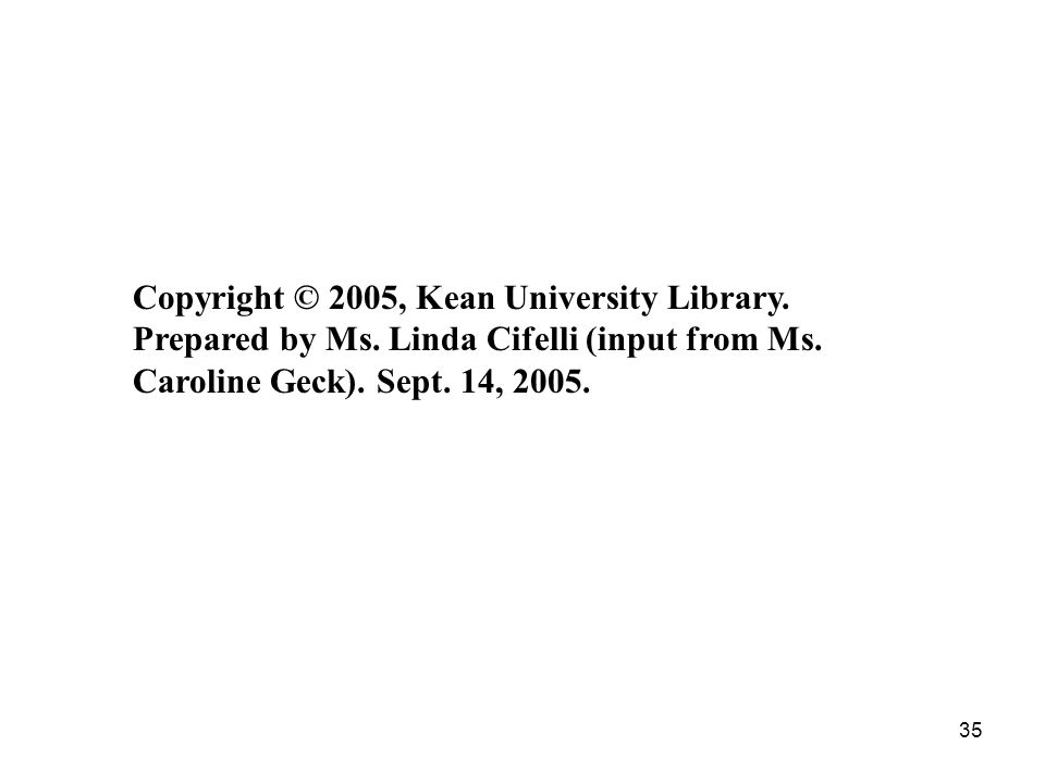 35 Copyright © 2005, Kean University Library. Prepared by Ms.