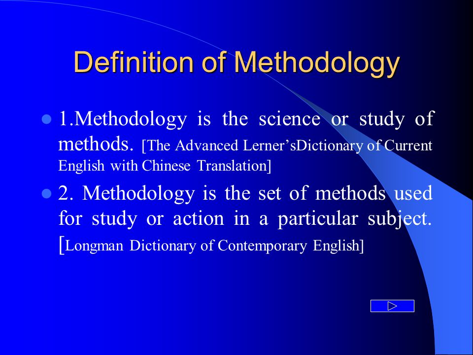 Definition of Methodology 1.Methodology is the science or study of methods.