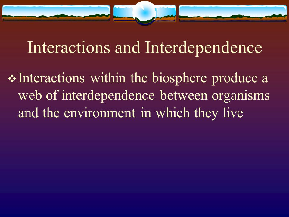 Biosphere  Combined portions of the planet in which all of life exists, including land, water and air or atmosphere  Extends from 8 kilometers above Earth's surface to 11 kilometers below the surface of the ocean