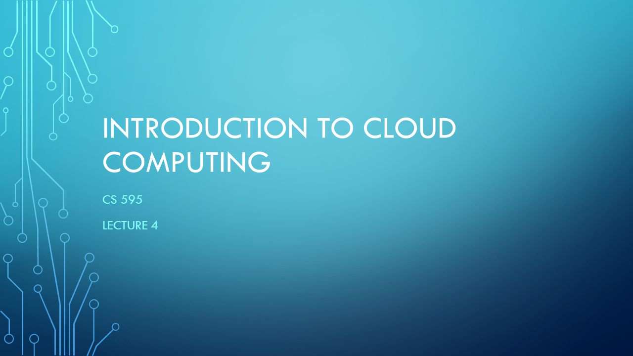 INTRODUCTION TO CLOUD COMPUTING CS 595 LECTURE 4