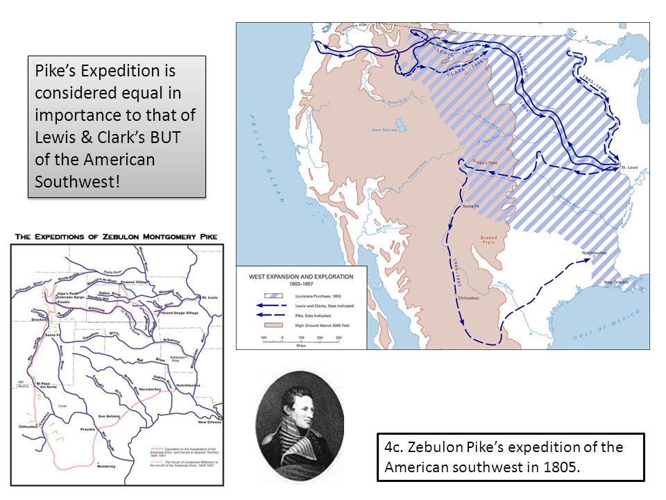 4c. Zebulon Pike's expedition of the American southwest in 1805.