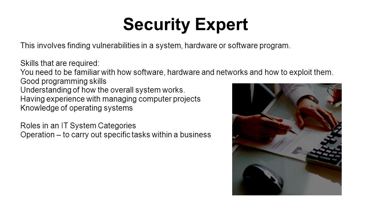 Security Expert This involves finding vulnerabilities in a system, hardware or software program.