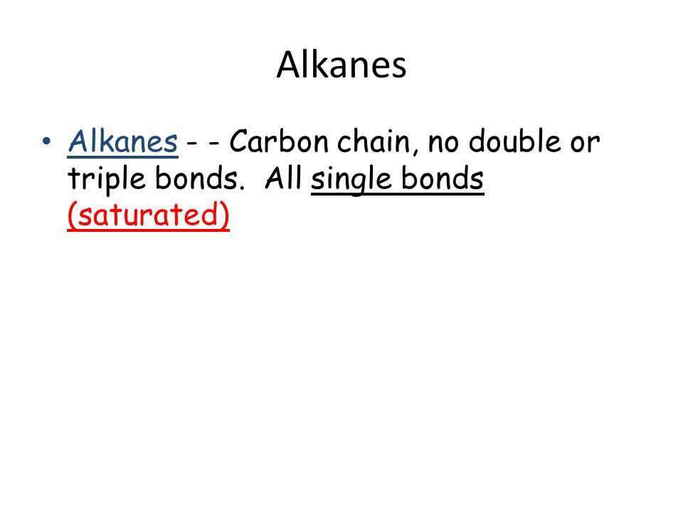 Alkanes Alkanes - - Carbon chain, no double or triple bonds. All single bonds (saturated)
