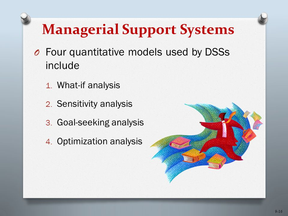 9-16 Managerial Support Systems O Four quantitative models used by DSSs include 1.