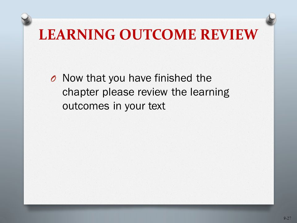 9-27 LEARNING OUTCOME REVIEW O Now that you have finished the chapter please review the learning outcomes in your text