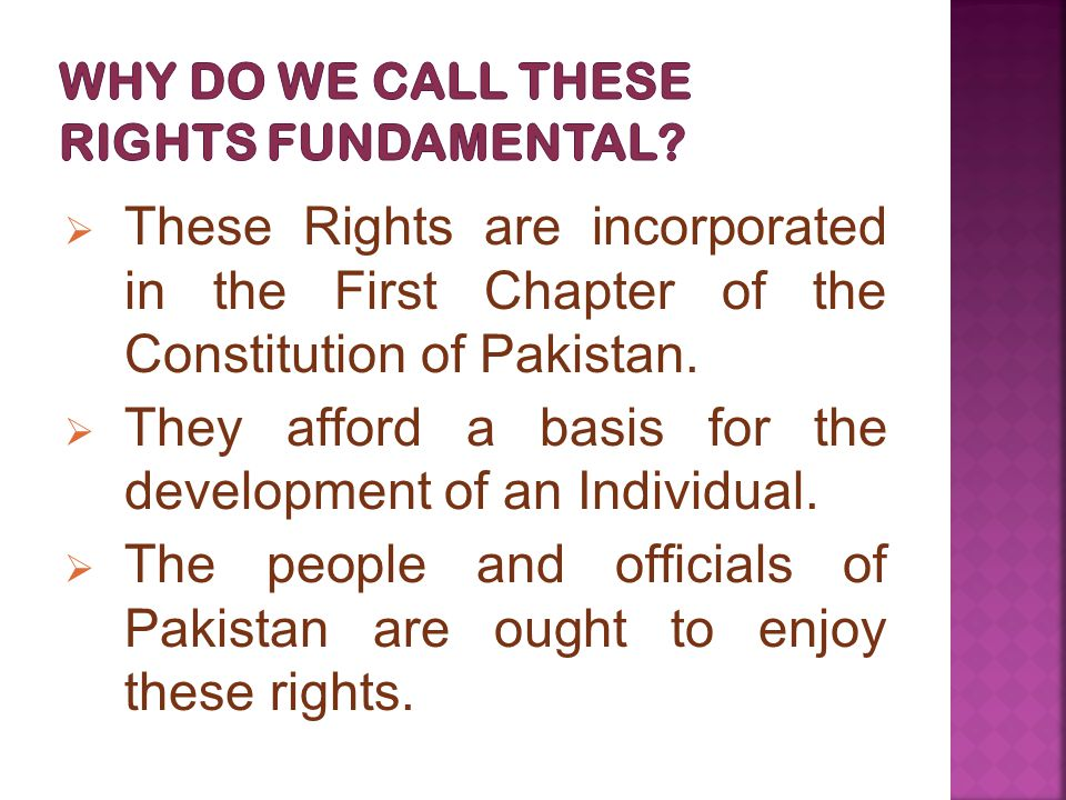  These Rights are incorporated in the First Chapter of the Constitution of Pakistan.