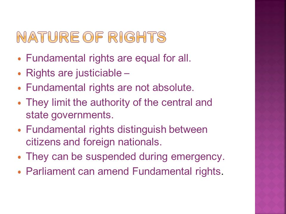 Fundamental rights are equal for all. Rights are justiciable – Fundamental rights are not absolute.
