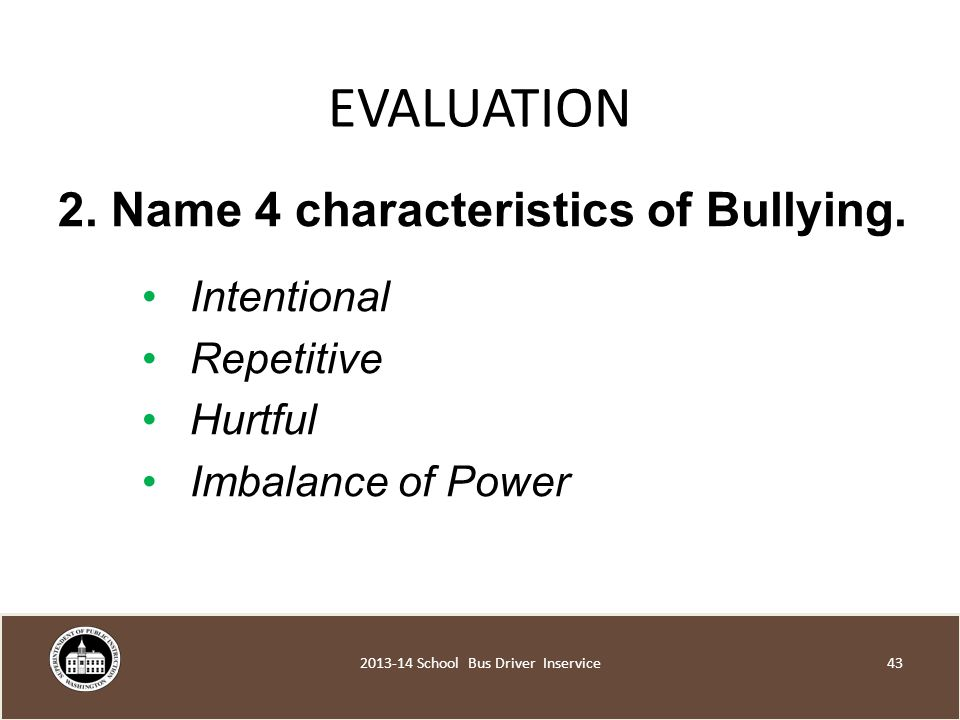 EVALUATION 2. Name 4 characteristics of Bullying.
