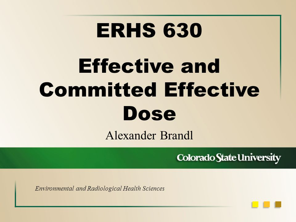 Alexander Brandl ERHS 630 Effective and Committed Effective Dose Environmental and Radiological Health Sciences