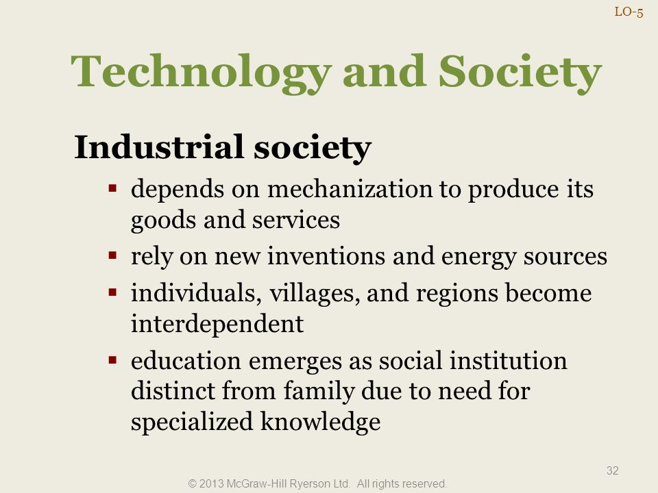 Technology and Society 32 Industrial society  depends on mechanization to produce its goods and services  rely on new inventions and energy sources