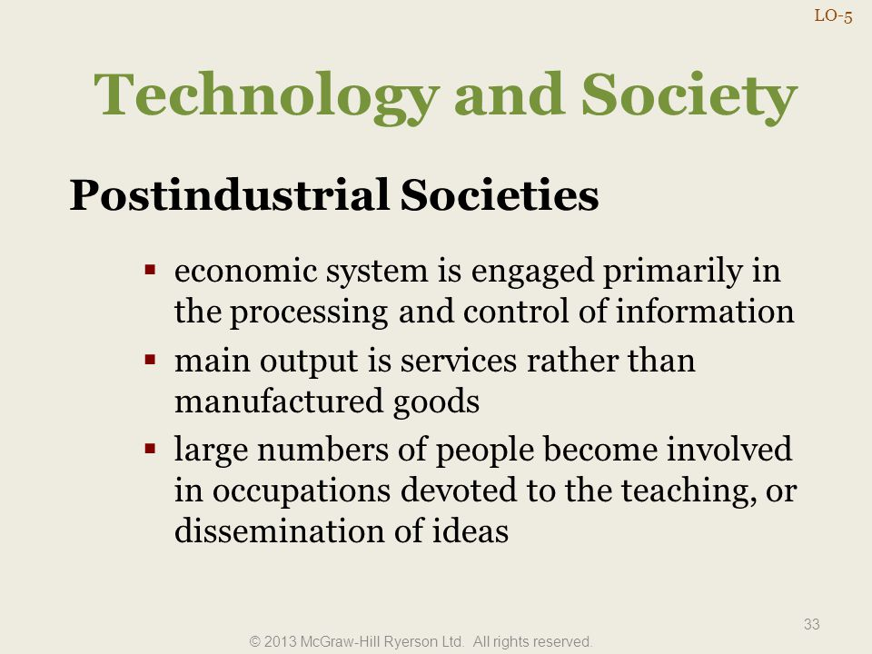 Technology and Society 33 Postindustrial Societies  economic system is engaged primarily in the processing and control of information  main output i