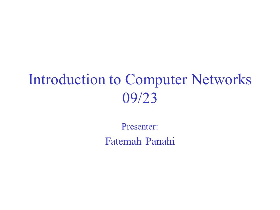 Introduction to Computer Networks 09/23 Presenter: Fatemah Panahi