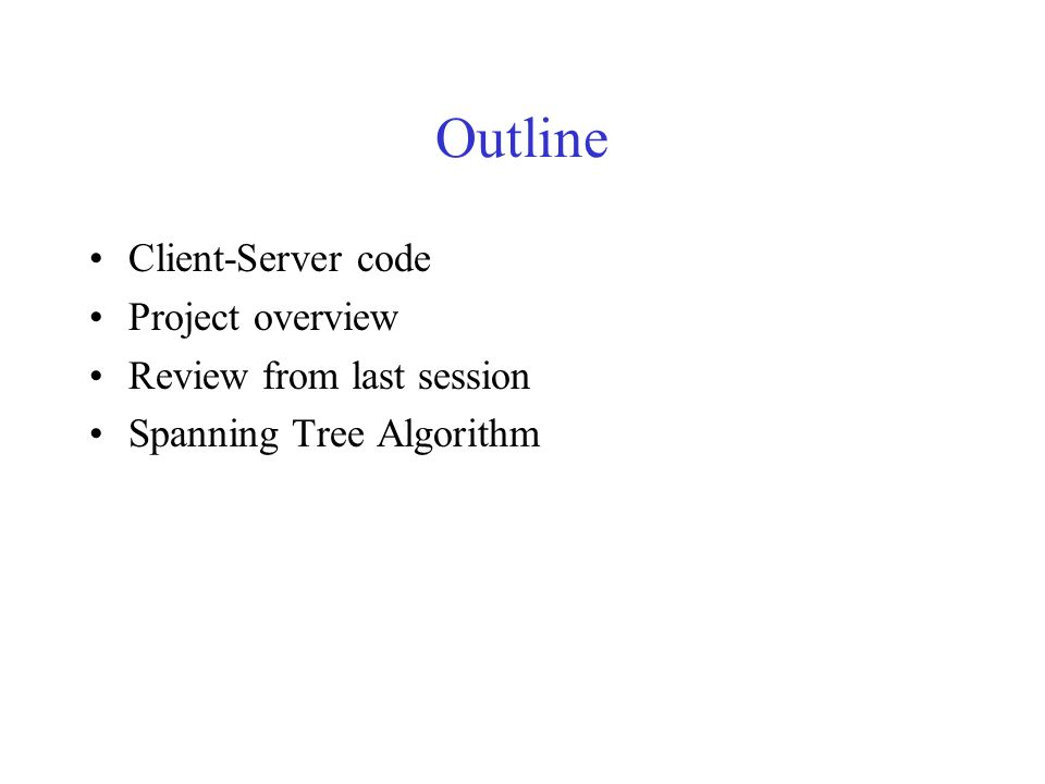 Outline Client-Server code Project overview Review from last session Spanning Tree Algorithm