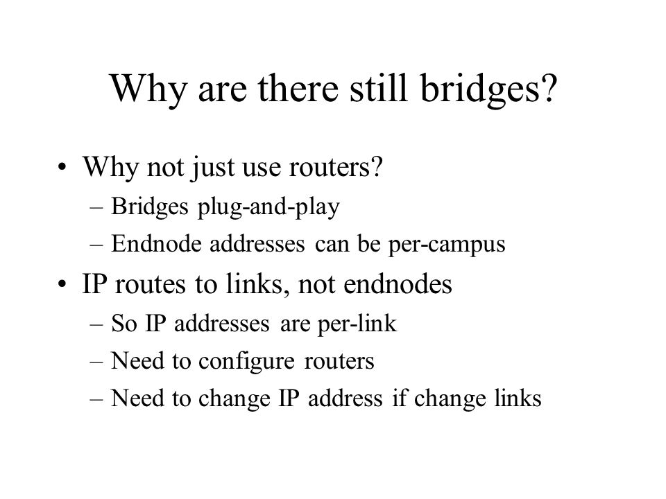 Why are there still bridges. Why not just use routers.
