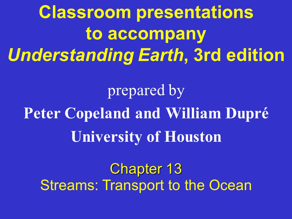 Classroom presentations to accompany Understanding Earth, 3rd edition prepared by Peter Copeland and William Dupré University of Houston Chapter 13 St