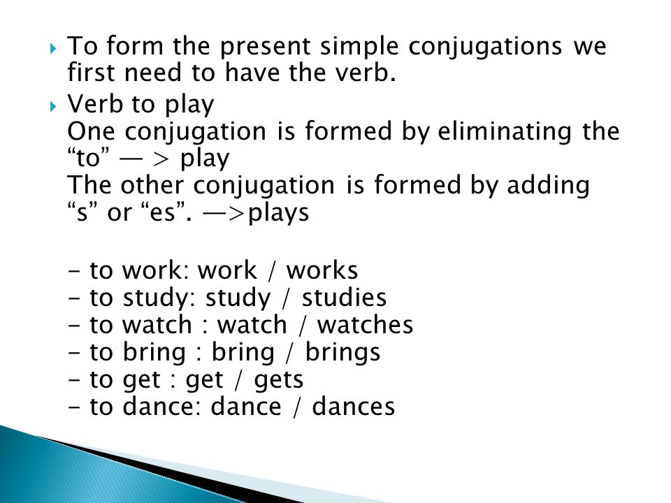  To form the present simple conjugations we first need to have the verb.