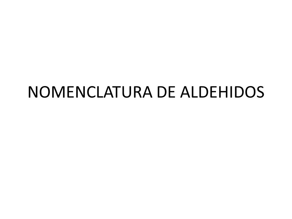 NOMENCLATURA DE ALDEHIDOS