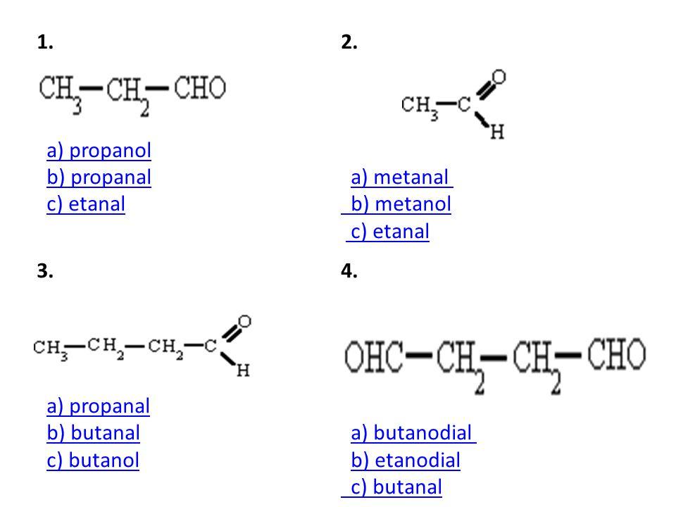 1. a) propanol b) propanal c) etanala) propanolb) propanalc) etanal 2.