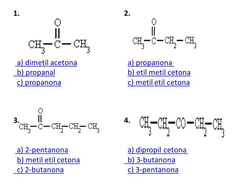 1. a) dimetil acetona b) propanal c) propanona a) dimetil acetona b) propanalc) propanona 2.