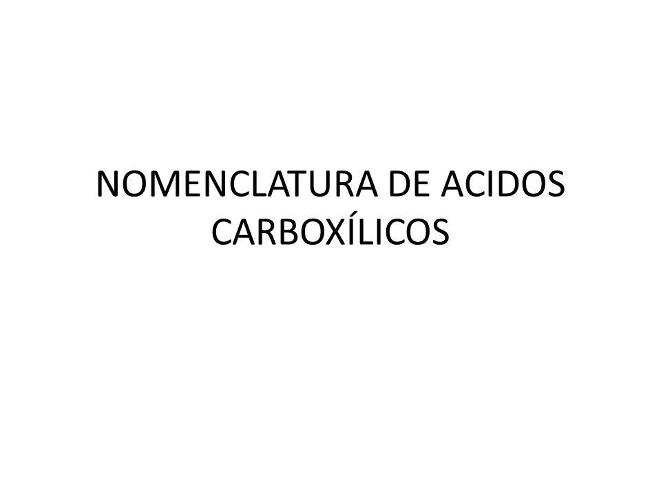 NOMENCLATURA DE ACIDOS CARBOXÍLICOS