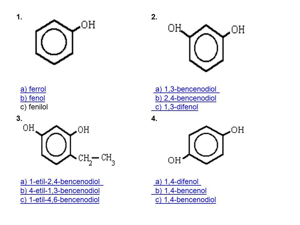 1. a) ferrol b) fenol c) fenilola) ferrolb) fenol 2.