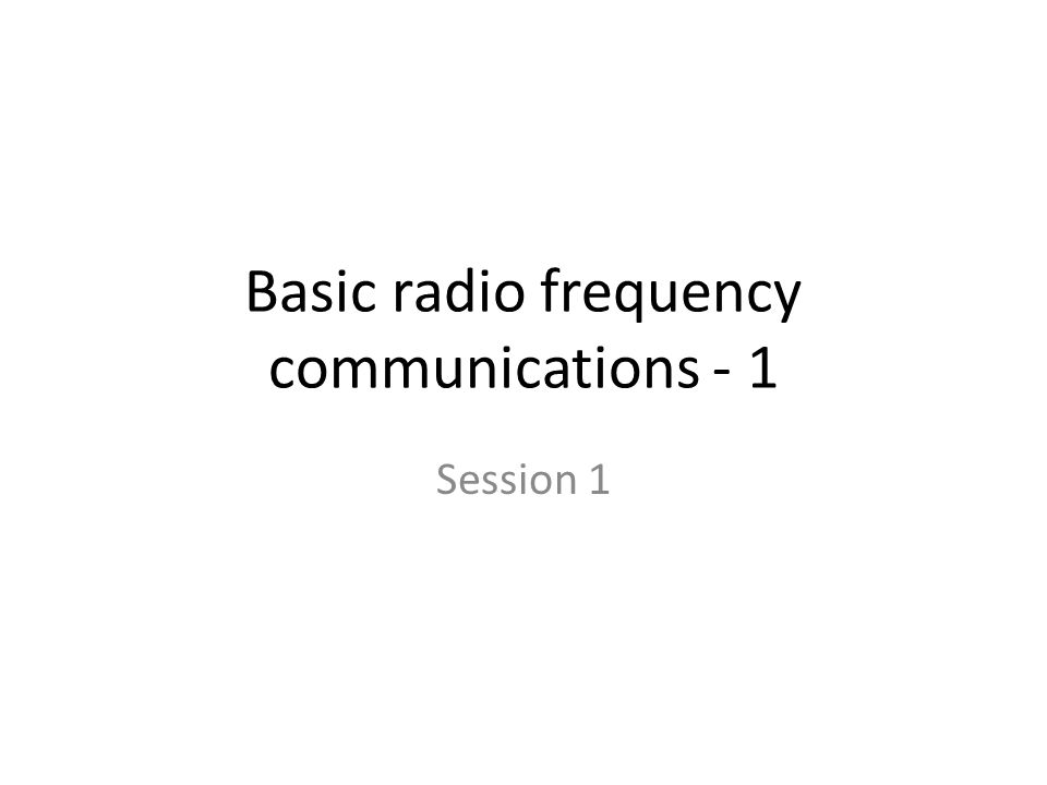 Basic radio frequency communications - 1 Session 1
