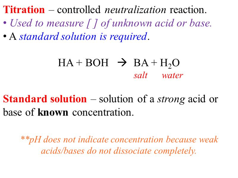 Titration – controlled neutralization reaction. Used to measure [ ] of unknown acid or base.