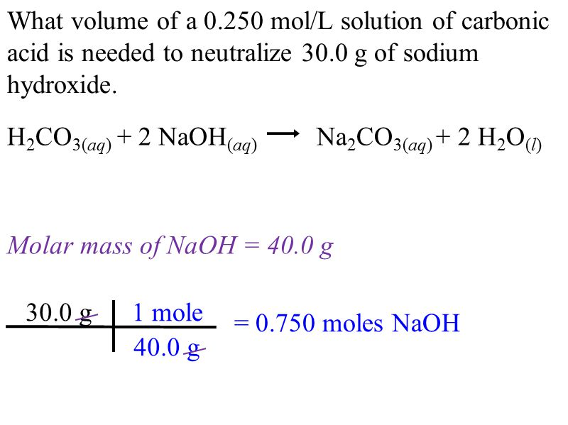 What volume of a mol/L solution of carbonic acid is needed to neutralize 30.0 g of sodium hydroxide.