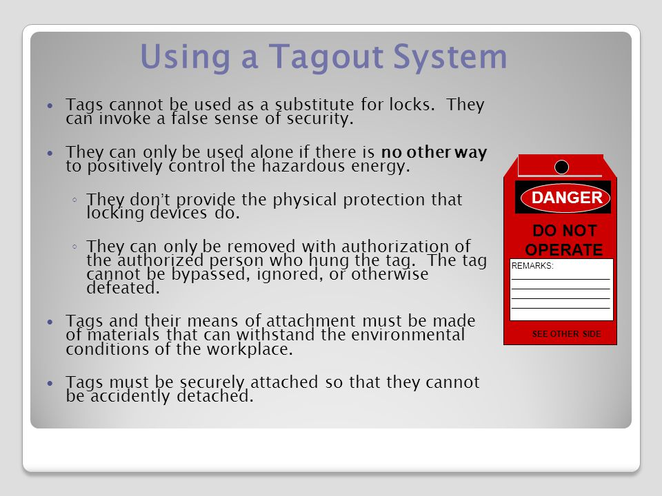 Using a Tagout System Tags cannot be used as a substitute for locks.