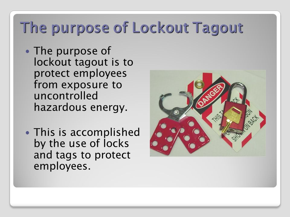 The purpose of Lockout Tagout The purpose of lockout tagout is to protect employees from exposure to uncontrolled hazardous energy.